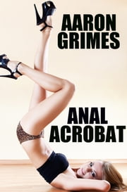 Anal Acrobat ebook by Aaron Grimes