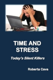 Time and Stress: Today's Silent Killers ebook by Roberta Cava