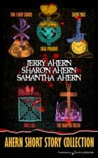 Ahern Short Story Collection ebook by Jerry Ahern, Sharon Ahern, Samantha Ahern