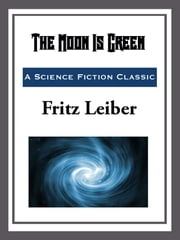 The Moon is Green ebook by Fritz Leiber