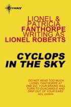 Cyclops in the Sky ebook by Lionel Roberts, Lionel Fanthorpe, Patricia Fanthorpe