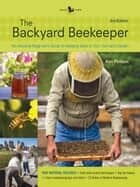 The Backyard Beekeeper - Revised and Updated, 3rd Edition ebook by Kim Flottum