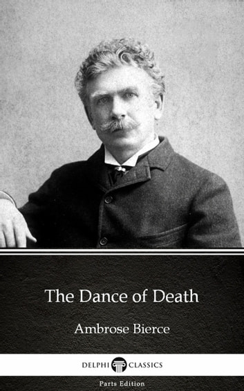The Dance of Death by Ambrose Bierce (Illustrated) ebook by Ambrose Bierce