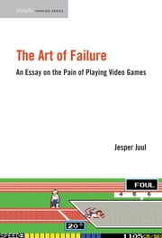 The Art of Failure - An Essay on the Pain of Playing Video Games ebook by Jesper Juul