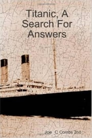 Titanic, A Search For Answers ebook by Joe C Combs 2nd
