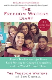 The Freedom Writers Diary - How a Teacher and 150 Teens Used Writing to Change Themselves and the World Around Them ebook by The Freedom Writers, Erin Gruwell