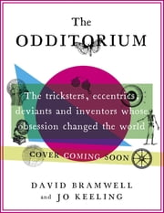 The Odditorium - The tricksters, eccentrics, deviants and inventors whose obsession changed the world ebook by David Bramwell,Jo Keeling