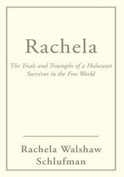 Rachela - The Trials and Triumphs of a Holocaust Survivor in the Free World ebook by Rachel Schlufman