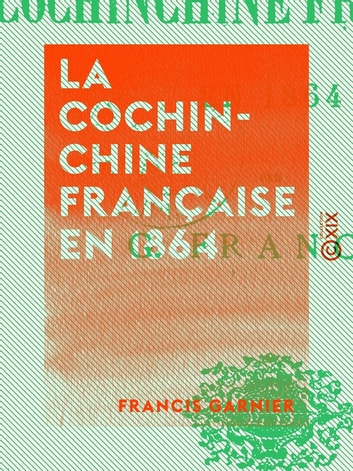 La Cochinchine française en 1864 ebook by Francis Garnier