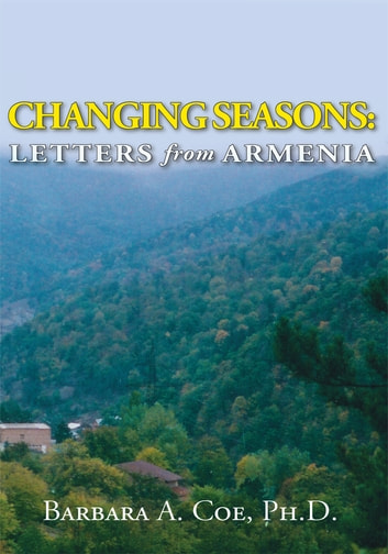 Changing Seasons - Letters from Armenia ebook by Barbara A. Coe