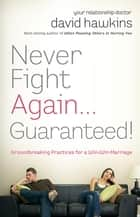 Never Fight Again . . . Guaranteed! - Groundbreaking Practices for a Win-Win Marriage ebook by David Hawkins