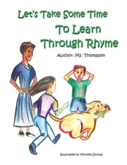 Let's Take Some Time to Learn Through Rhyme ebook by Ms. Thompson,Monzell Dunlap