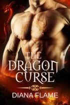 The Dragon Curse ebook by Diana Flame