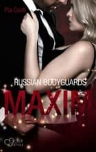Russian Bodyguards: Maxim eBook by Pia Conti