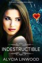 Indestructible (Element Preservers Series, Book 05) ebook by Alycia Linwood