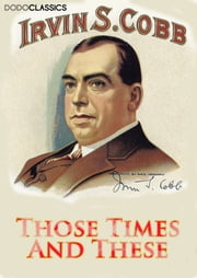Those Times And These ebook by Irvin S Cobb