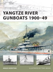 Yangtze River Gunboats 1900-49 ebook by Angus Konstam,Tony Bryan