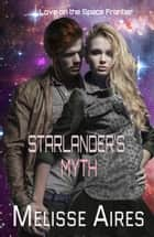 Starlander's Myth - Love on the Space Frontier, #1 ebook by Melisse Aires