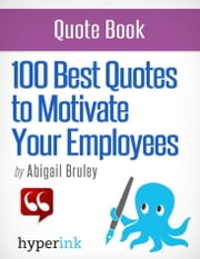 100 Best Quotes to Motivate Your Employees ebook by Abigail Bruley