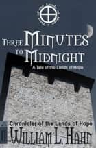 Three Minutes to Midnight ebook by William L. Hahn