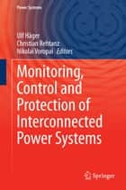 Monitoring, Control and Protection of Interconnected Power Systems ebook by Nikolai Voropai, Ulf Häger, Christian Rehtanz