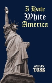 I Hate White America ebook by Ashley Tose