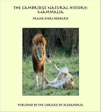 The Cambridge Natural History: Mammalia ebook by Frank Evers Beddard