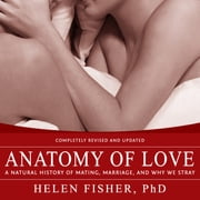 Anatomy of Love - A Natural History of Mating, Marriage, and Why We Stray audiobook by Helen Fisher