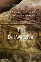 The Evil We Love - Tales from the Shadowhunter Academy 5 ebook by