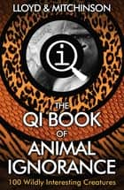 QI: The Book of Animal Ignorance ebook by Stephen Fry, John Lloyd, John Mitchinson