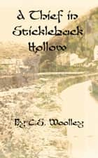 A Thief in Stickleback Hollow ebook by C. S. Woolley