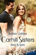 Carhill Sisters - Amy & Sam - Roman ebook by Kathrin Lichters