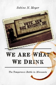 We Are What We Drink - The Temperance Battle in Minnesota ebook by Sabine N. Meyer