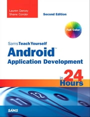 Sams Teach Yourself Android Application Development in 24 Hours ebook by Lauren Darcey,Shane Conder