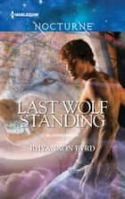 Last Wolf Standing ebook by Rhyannon Byrd