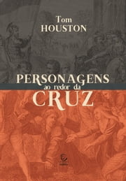 Personagens ao redor da Cruz ebook by Tom Houston