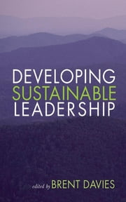 Developing Sustainable Leadership ebook by Brent Davies