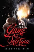 Uma and Virginia in a Game of Intrigue ebook by Sukumar Chatterjee