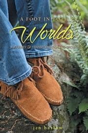 A Foot in Both Worlds - A Journey of Transformation and Growth ebook by Jen Barlow