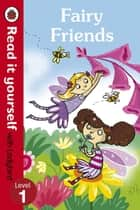 Fairy Friends - Read it yourself with Ladybird - Level 1 ebook by