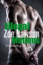 Illegal Motions ebook by Zoe Dawson