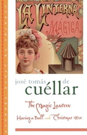 The Magic Lantern - Having a Ball and Christmas Eve ebook by Jose Tomas de Cuellar,Margaret Carson,Margo Glantz