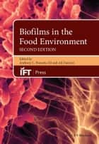 Biofilms in the Food Environment ebook by Anthony L. Pometto III, Ali Demirci