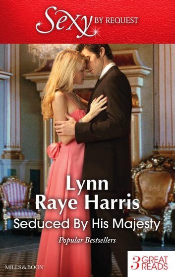 Seduced By His Majesty/Cavelli's Lost Heir/The Prince's Royal Concubine/Prince Voronov's Virgin 電子書 by Lynn Raye Harris