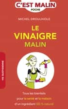 Le vinaigre malin - Un produit miracle 100 % radin malin! ebook by Michel Droulhiole