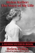 Helen Keller: The Story of my Life (Rediscovered Books) - The Story of My Life' by Helen Keller with 'Her Letters' (1887-1901) and 'A Supplementary Account of Her Education' ebook by Helen Keller