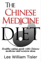 The Chinese Medicine Diet ebook by Lee William Tisler