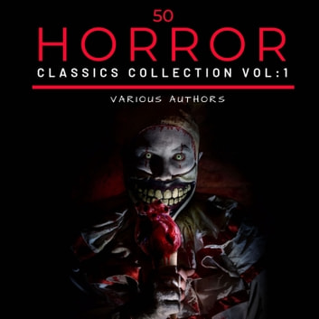 50 Classic Horror Short Stories Vol: 1 - Works by Edgar Allan Poe, H.P. Lovecraft, Arthur Conan Doyle And Many More! audiobook by H.P Lovecraft