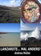 Lanzarote... mal anders ebook by Andrea Müller