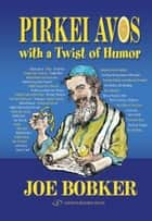 Pirkei Avos with a Twist of Humor ebook by Joe Bobker